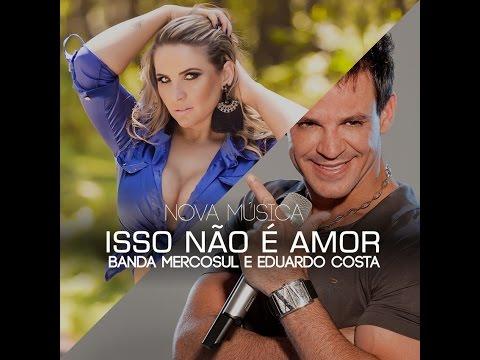 Isso não é Amor - Banda Mercosul e Eduardo Costa