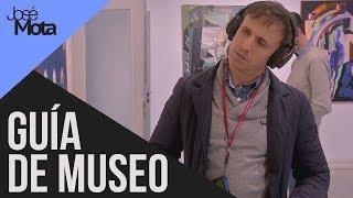 Audio-guía de museo muy sincera. Jose Mota