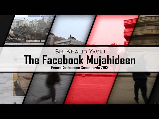 The Facebook Mujahideen - Sh. Khalid Yasin