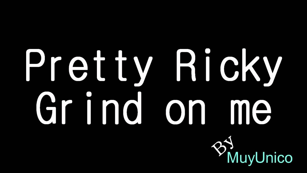 Pretty Ricky - Grind On Me Lyrics | MetroLyrics