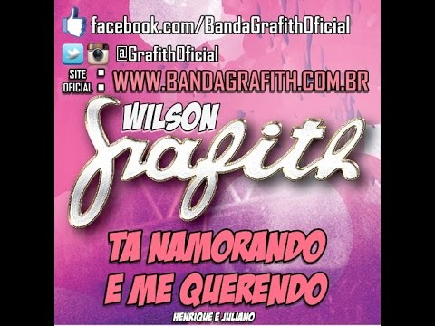 Banda Grafith - Ta Namorando e Me Querendo - Inverno 2014