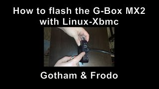 G-BOX MX2 How To Flash The MX2 With LINUX XBMC (Gotham