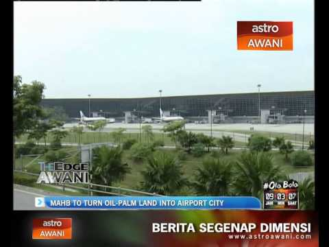 MAHB to turn oil-palm land into airport city