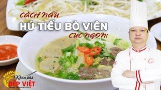 Cách nấu Hủ Tiếu Bò Viên cực ngon với Thầy Nguyễn Quốc Y | Khám Phá Bếp Việt