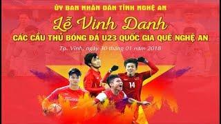 Lễ vinh danh các cầu thủ người Nghệ An trong đội tuyển U23 Việt Nam