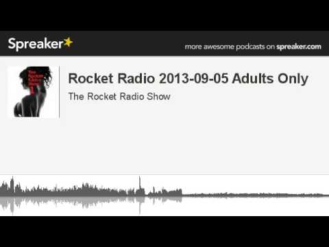 Rocket Radio 2013-09-05 Adults Only (made with Spreaker)