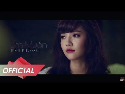 BÍCH PHƯƠNG - Em Muốn [OFFICIAL MV]