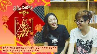 Văn Mai Hương tố Bùi Anh Tuấn mặc áo rách đi thu âm | Hậu trường Gala Nhạc Việt 11 (Official)