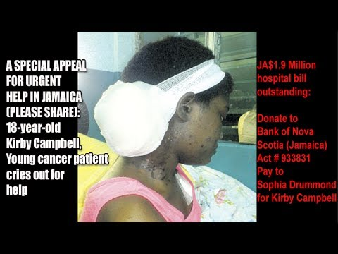 IN JAMAICA: 18 y-o Kirby Campbell, young cancer patient cries out for help...cost is JA$4.0 million.