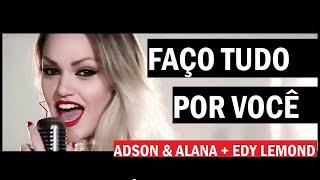 Faço Tudo Por Você - Adson & Alana + Edy Lemond - Youtube