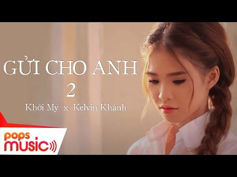 Gửi Cho Anh 2 - Khởi My - The Most Viewed Short Film Music Video