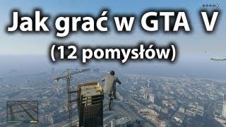 Jak Grać W GTA V 12 Pomysłów
