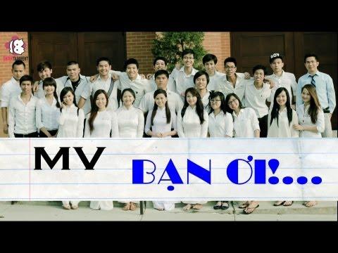 [official Mv] Bạn Ơi!... - Plus 18 Entertainment (clip Học Trò Việt Lắm Chiêu Tái Hiện Trên Đất Mỹ)