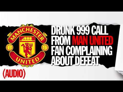 Listen to drunken Man United fan dial 999 and ask for Sir Alex Ferguson after cup loss