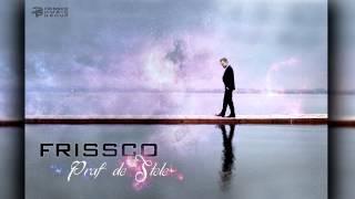 Frissco -  Praf de stele (  Audio )