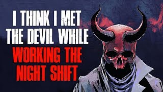 """I Think I Met The Dev*l While Working The Night Shift"" Creepypasta"
