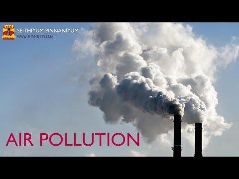 The Increasing case of Air Pollution - Seithiyum Pinnaniyum