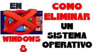 COMO ELIMINAR UN SISTEMA OPERATIVO EN WINDOWS 8