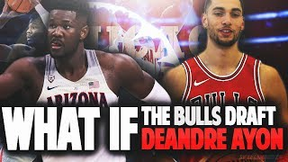 What If DEANDRE AYTON Is Drafted By THE BULLS?!