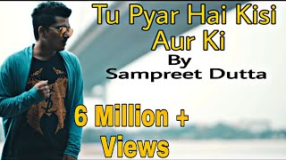 Tu Pyar Hai Kisi Aur Ka || cover by sampreet dutta || HD || Kumar sanu || dil hai ke manta nahin
