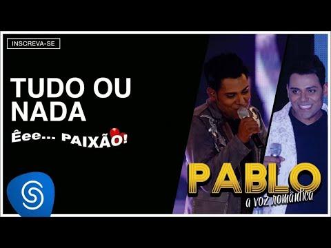 Pablo - Tudo ou Nada (Êee...Paixão!) [Áudio Oficial]