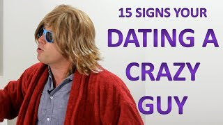 15 Signs You're Dating A Crazy Guy (#9 Is AWKWARD)