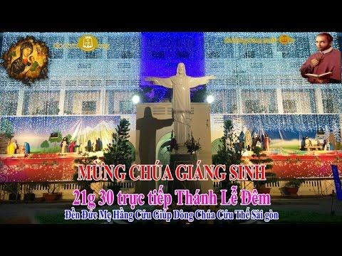 Trực tiếp Thánh lễ Đêm Mừng Chúa Giáng Sinh 2016 - 21g 30 Đền Đức Mẹ Hằng Cứu Giúp Sài Gòn