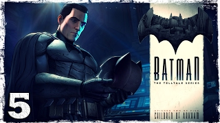 Batman: The Telltale Series. #5: Мы - не семья.