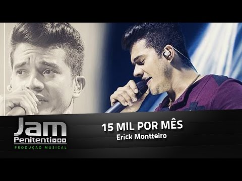 15 mil por mês (Erick Montteiro)