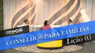 04/05/19 - Lição 05 - Conselhos para famílias