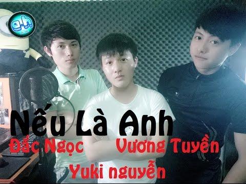 Nếu Là Anh (Cover) - Yuki Nguyễn, Đắc Ngọc, Vương Tuyền