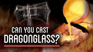 Can You Melt Dragonglass and Cast an Obsidian Axe?