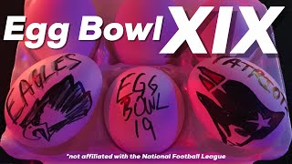 Here it is!!!  Egg Bowl XIX 2018 - Eagles v Patriots