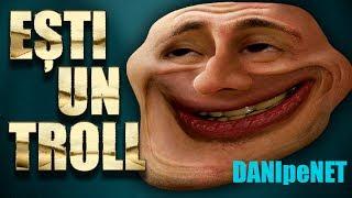 Dani Pe NET - Esti Un TROLL