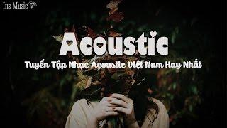 Tuyển Tập Nhạc Acoustic Việt Nam Hay Nhất 2017