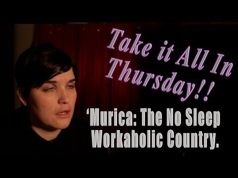 Take it all in Thursday: 'Murica: The No sleep Workaholic Country