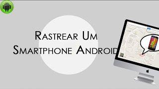 Rastrear Um Smartphone Android Com O Google Maps