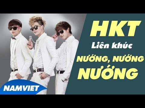 Những Ca Khúc Hay Nhất HKT 2016 - Liên Khúc Nướng Nướng Nướng - Album Vượt Qua Sóng Gió
