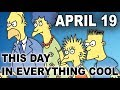 This Day In Everything Cool April 19 Electric Playground