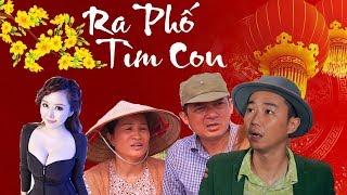 Hài Tết 2018 | RA PHỐ TÌM CON | Phim Hài Tết Mới Hay Nhất 2018
