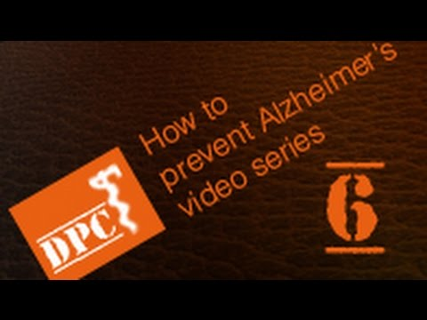 How to Prevent Alzheimer's and Dementia Part 6 of 6.