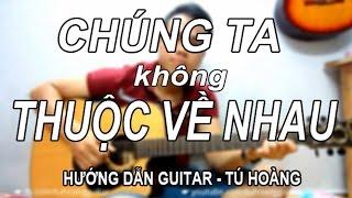CHÚNG TA KHÔNG THUỘC VỀ NHAU - Hướng Dẫn Guitar Siêu Dễ
