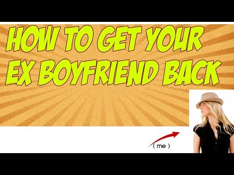 how to get your ex bf back fast