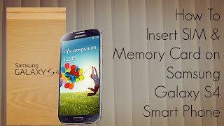 How To Insert SIM & Memory Card On Samsung Galaxy S4 Smart