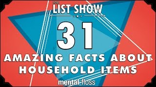 31 Amazing Facts about Household Items - mental_floss List Show Ep. 325