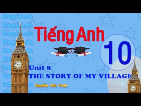 TIẾNG ANH LỚP 10 - UNIT 8 : THE STORY OF MY VILLAGE | ENGLISH 10