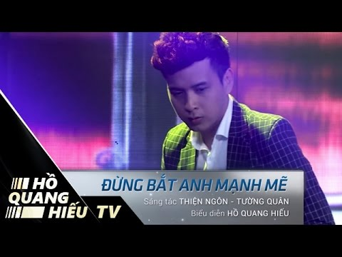ĐỪNG BẮT ANH MẠNH MẼ | HỒ QUANG HIẾU | LIVE | VIETNAM TOP HITS | HỒ QUANG HIẾU TV