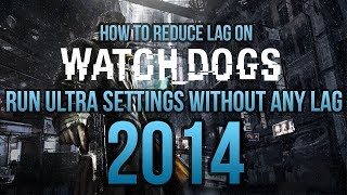How To: Reduce Lag In Watch Dogs!! Run ULTRA Settings