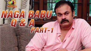 Naga Babu Q & A  - Exclusive Interview about Chiranjeevi,Pawan Kalyan & himself