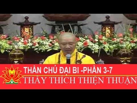 Thần Chú Đại Bi 3 7 ,Thích Thiện Thuận mới nhất